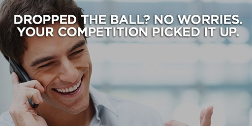 Dropped the ball? No worries, your competition picked it up.