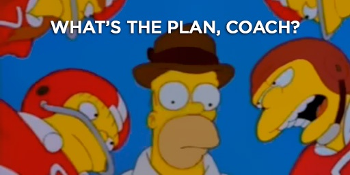 What's the plan, coach?
