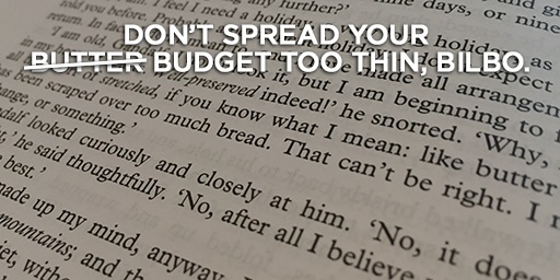 Don't spread your (butter) budget too thin, Bilbo.