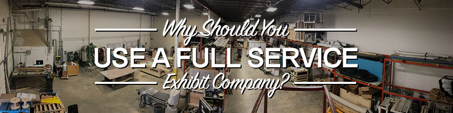 Why Should You Use a Full Service Exhibit Company?