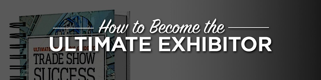 Become the ultimate exhibitor.jpg