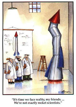 A far side comic: Let's face it, we're not rocket scientists.