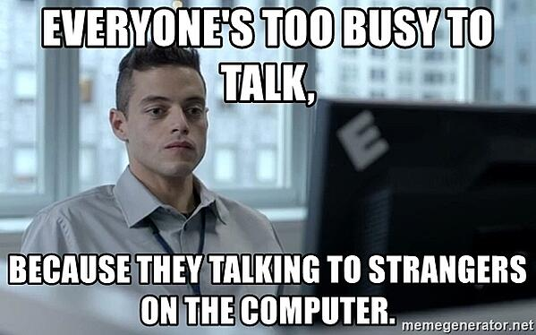 everyones-too-busy-to-talk-because-they-talking-to-strangers-on-the-computer